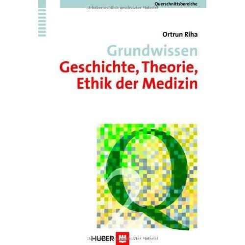 Ortrun Riha - Grundwissen Geschichte, Theorie, Ethik der Medizin. Querschnittsbereich 2 - Preis vom 05.09.2020 04:49:05 h
