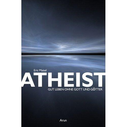 Eric Maisel - Atheist: Gut leben ohne Gott und Götter - Preis vom 08.05.2021 04:52:27 h
