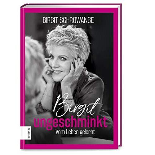 Birgit Schrowange - Birgit ungeschminkt: Vom Leben gelernt - Preis vom 21.10.2020 04:49:09 h