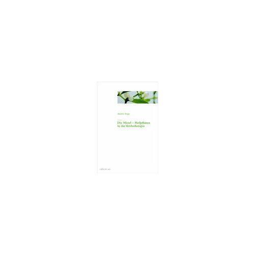 Annette Bopp - Die Mistel - Heilpflanze in der Krebstherapie - Preis vom 10.05.2021 04:48:42 h