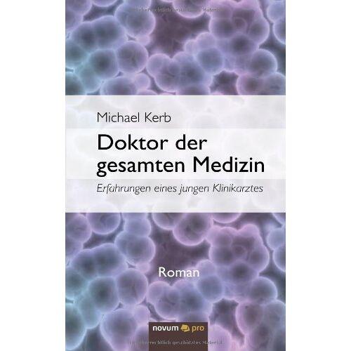 Michael Kerb - Doktor der gesamten Medizin: Erfahrungen eines jungen Klinikarztes: Erfahrungen eines jungen Klinikarztes - Roman - Preis vom 05.05.2021 04:54:13 h