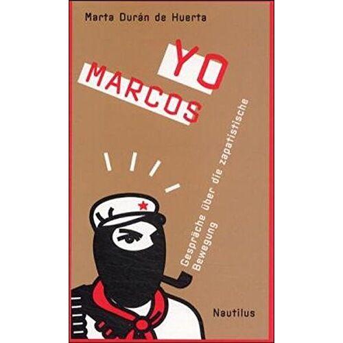 de Huerta, Marta Duran - Yo Marcos: Gespräche über die zapatistische Bewegung - Preis vom 10.05.2021 04:48:42 h