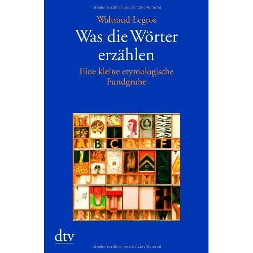 Waltraud Legros - Was die Wörter erzählen: Eine kleine etymologische Fundgrube - Preis vom 05.09.2020 04:49:05 h