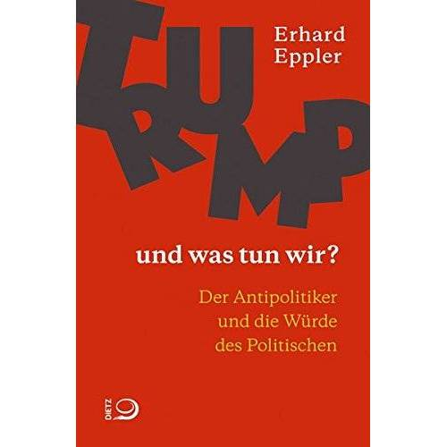 Erhard Eppler - Trump – und was tun wir?: Der Antipolitiker und die Würde des Politischen - Preis vom 15.04.2021 04:51:42 h