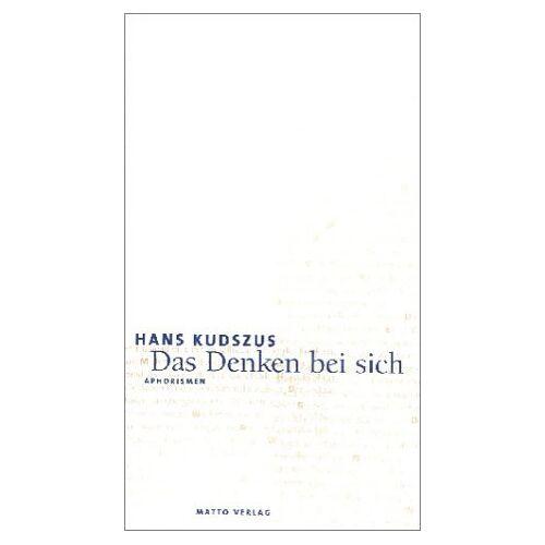 Hans Kudszus - Das Denken bei sich: Aphorismen - Preis vom 06.03.2021 05:55:44 h