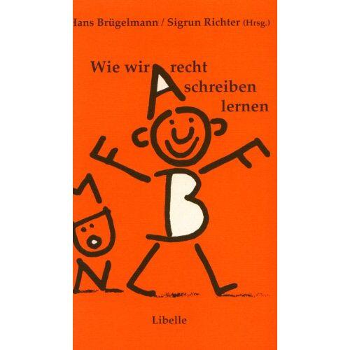 Hans Brügelmann - Wie wir recht schreiben lernen: 10 Jahre Kinder auf dem Weg zur Schrift - Preis vom 05.09.2020 04:49:05 h