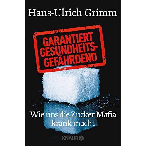 Hans-Ulrich Grimm - Garantiert gesundheitsgefährdend: Wie uns die Zucker-Mafia krank macht - Preis vom 08.05.2021 04:52:27 h