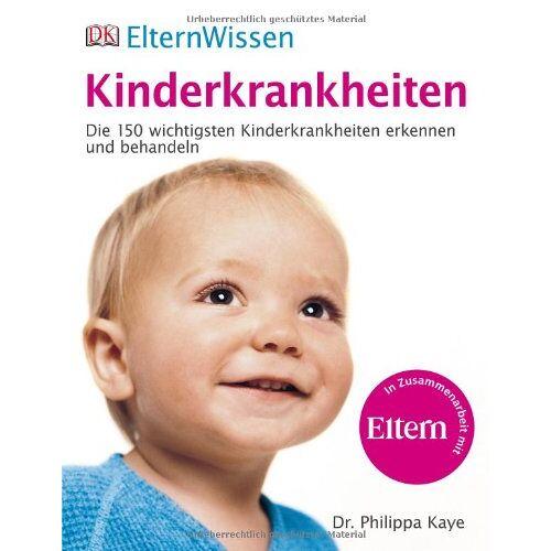 Philippa Kaye - ElternWissen - Kinderkrankheiten: Die 150 wichtigsten Kinderkrankheiten erkennen und behandeln - Preis vom 14.05.2021 04:51:20 h