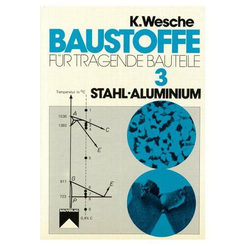 - Baustoffe für tragende Bauteile, Bd.3, Stahl, Aluminium (Metallische Stoffe): Bd. 03. - Preis vom 21.10.2020 04:49:09 h