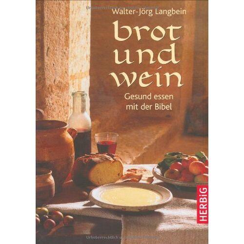 Walter-Jörg Langbein - Brot und Wein: Gesund essen mit der Bibel - Preis vom 21.10.2020 04:49:09 h