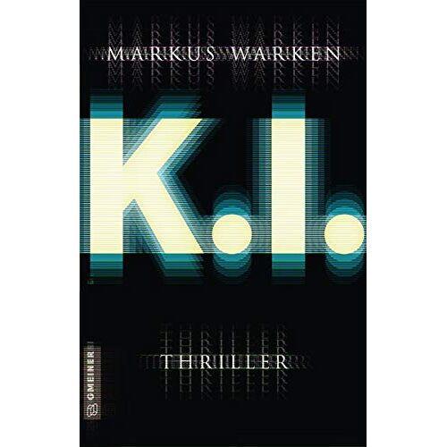 Markus Warken - Tödliche K. I.: Thriller (Thriller im GMEINER-Verlag) - Preis vom 20.10.2020 04:55:35 h