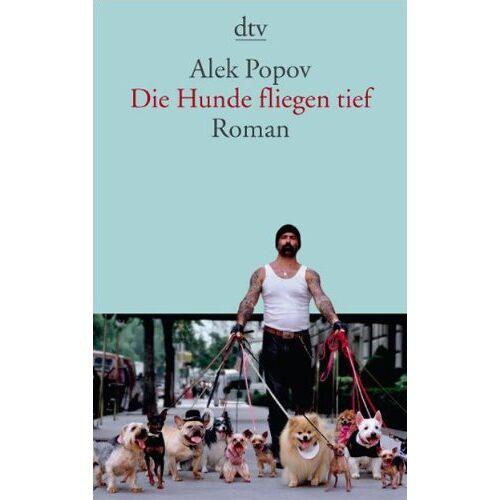 Alek Popov - Die Hunde fliegen tief: Roman - Preis vom 21.10.2020 04:49:09 h