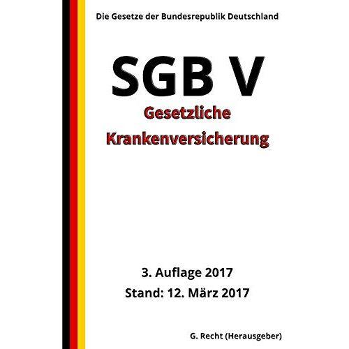 G. Recht - SGB V - Gesetzliche Krankenversicherung, 3. Auflage 2017 - Preis vom 06.05.2021 04:54:26 h
