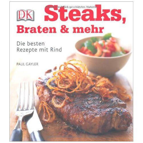 Paul Gayler - Steaks, Braten & mehr: Die besten Rezepte mit Rind - Preis vom 04.09.2020 04:54:27 h