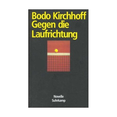 Bodo Kirchhoff - Gegen die Laufrichtung: Novelle - Preis vom 18.10.2020 04:52:00 h