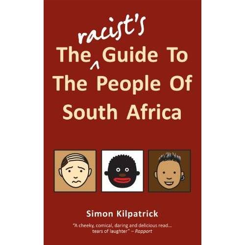 Simon Kilpatrick - The Racist's Guide to the People of South Africa - Preis vom 05.05.2021 04:54:13 h