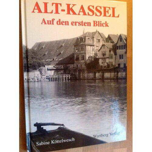 Sabine Köttelwesch - Alt-Kassel, Auf den ersten Blick - Preis vom 18.04.2021 04:52:10 h
