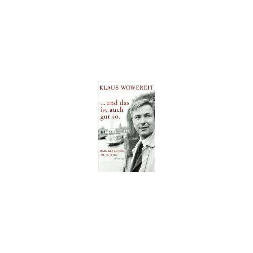 Klaus Wowereit - ... und das ist auch gut so: Mein Leben für die Politik - Preis vom 18.04.2021 04:52:10 h
