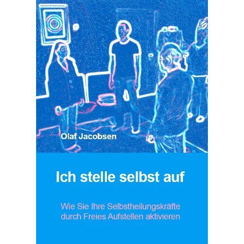 Olaf Jacobsen - Ich stelle selbst auf - Wie Sie Ihre Selbstheilungskräfte durch Freies Aufstellen aktivieren - Preis vom 08.05.2021 04:52:27 h