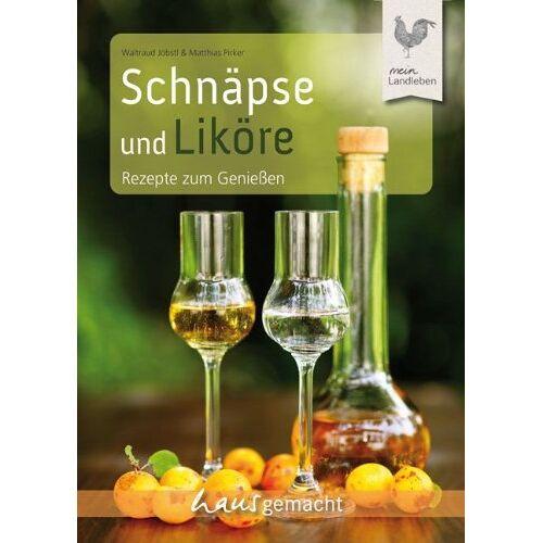 Waltraud Jöbstl - Schnäpse und Liköre: Rezepte zum Genießen: Rezepte zum Durchkosten - Preis vom 20.10.2020 04:55:35 h