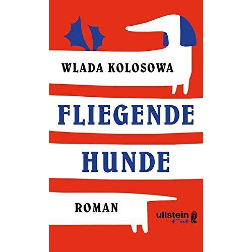 Wlada Kolosowa - Fliegende Hunde: Roman - Preis vom 20.10.2020 04:55:35 h