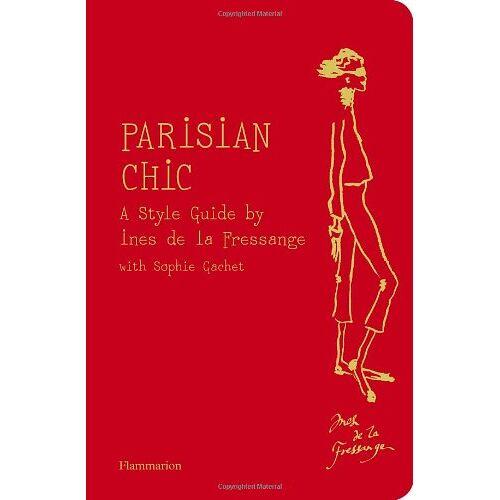 La Fressange, Inès de - Parisian Chic: A Style Guide by Ines de la Fressange - Preis vom 28.02.2021 06:03:40 h