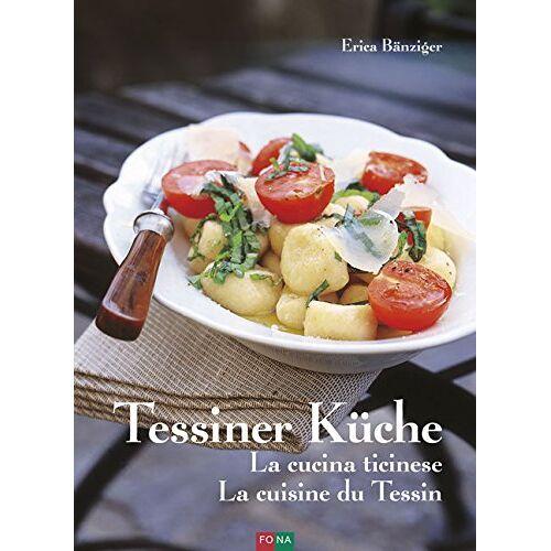 Erica Bänziger - Tessiner Küche - La cucina ticinese - La cuisine du Tessin - Preis vom 14.01.2021 05:56:14 h