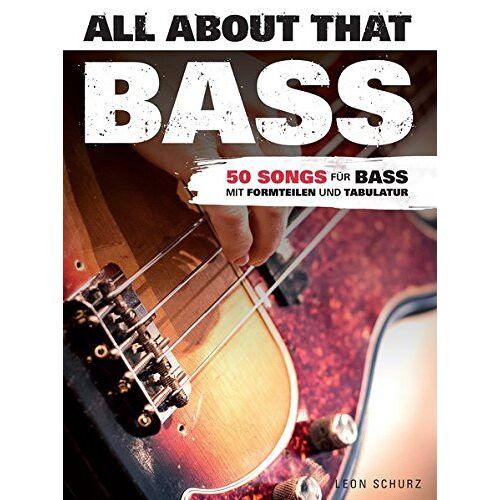 Leon Schurz - All About That Bass: 50 Songs für Bass. Mit Formteilen und Tabulator - Preis vom 12.10.2019 05:03:21 h