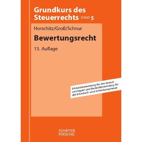 Harald Horschitz - Bewertungsrecht: Einheitsbewertung für das Grundvermögen und Bedarfsbewertung für die Erbschaft- und Schenkungsteuer - Preis vom 13.05.2021 04:51:36 h