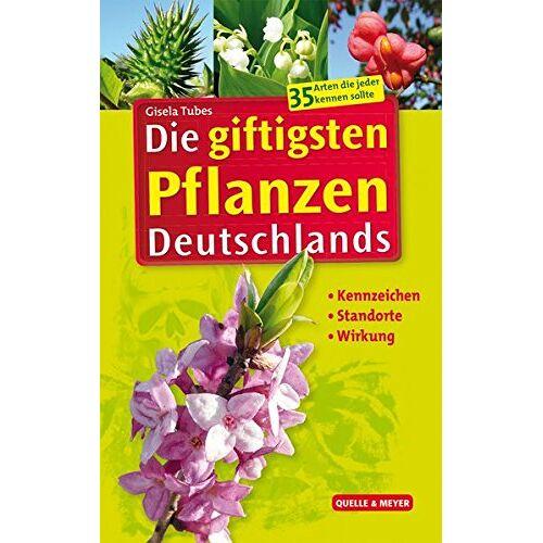 Gisela Tubes - Die giftigsten Pflanzen Deutschlands: Kennzeichen - Standorte - Wirkung - Preis vom 08.05.2021 04:52:27 h