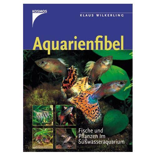 Klaus Wilkerling - Aquarienfibel. Fische und Pflanzen im Süßwasseraquarium - Preis vom 20.10.2020 04:55:35 h