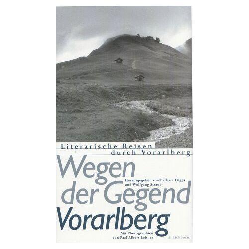 Barbara Higgs - Wegen der Gegend. Vorarlberg: Literarische Reisen durch Vorarlberg - Preis vom 04.09.2020 04:54:27 h