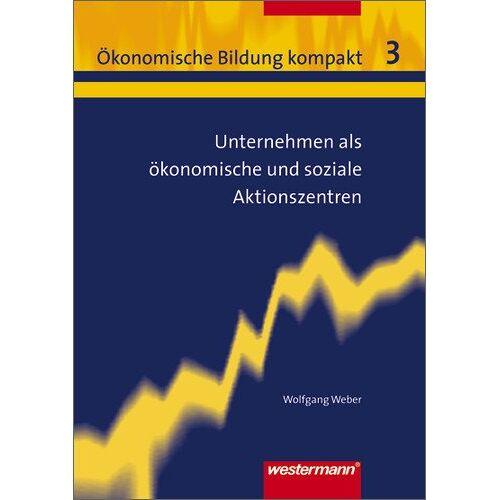 Weber Ökonomische Bildung kompakt: Band 3: Unternehmen als ökonomische und soziale Aktionszentren - Preis vom 20.10.2020 04:55:35 h