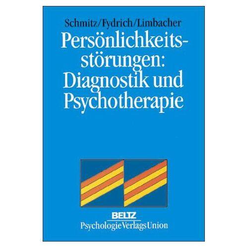 Bernt Schmitz - Persönlichkeitsstörungen: Diagnostik und Psychotherapie - Preis vom 24.10.2020 04:52:40 h