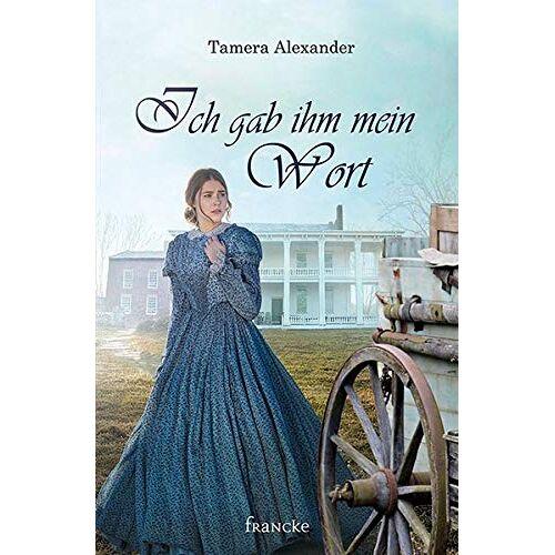 Tamera Alexander - Ich gab ihm mein Wort - Preis vom 13.05.2021 04:51:36 h