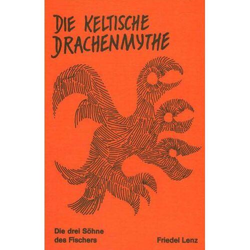 Friedel Lenz - Die keltische Drachenmythe: Die drei Söhne des Fischers - Preis vom 06.05.2021 04:54:26 h