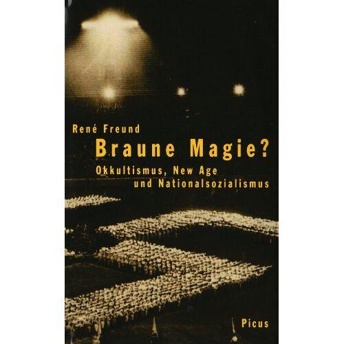 René Freund - Braune Magie?: Okkultismus, New Age und Nationalsozialismus - Preis vom 21.04.2021 04:48:01 h