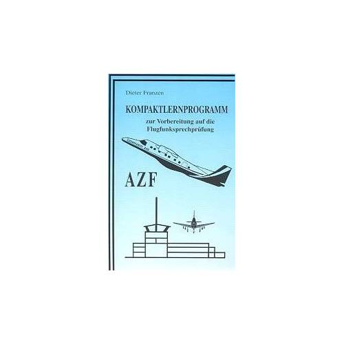 Dieter Franzen - Kompaktlernprogramm zur Vorbereitung auf die Flugfunksprechprüfung AZF: Kompaktlernprogramm AZF (Reihe: Flugfunksprechausbildung) - Preis vom 18.04.2021 04:52:10 h