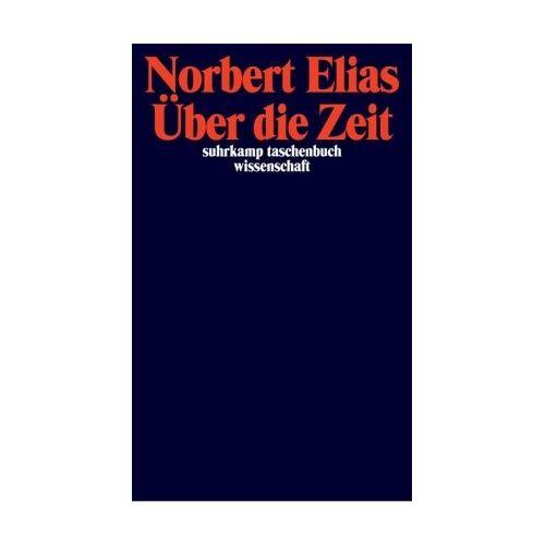 Norbert Elias - Über die Zeit: Arbeiten zur Wissenssoziologie II (suhrkamp taschenbuch wissenschaft) - Preis vom 06.05.2021 04:54:26 h