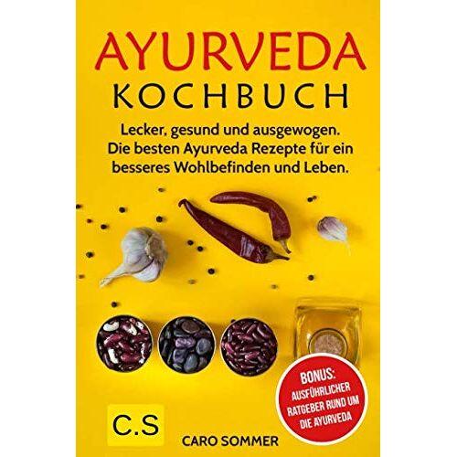 Caro Sommer - Ayurveda Kochbuch: Lecker, gesund und ausgewogen. Die besten Ayurveda Rezepte für ein besseres Wohlbefinden und Leben. Bonus: Ausführlicher Ratgeber rund um die Ayurveda - Preis vom 05.05.2021 04:54:13 h
