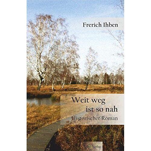 Frerich Ihben - Weit weg ist so nah: Historischer Roman - Preis vom 22.02.2021 05:57:04 h