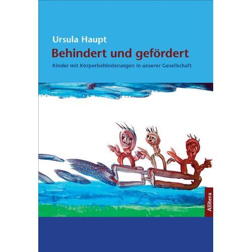 Ursula Haupt - Behindert und gefördert: Kinder mit Körperbehinderungen in unserer Gesellschaft - Preis vom 15.04.2021 04:51:42 h