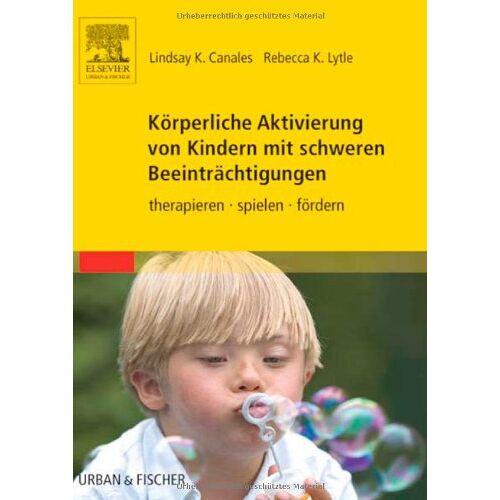 Canales, Lindsay K - Körperliche Aktivierung von Kindern mit schweren Beeinträchtigungen: therapieren - spielen - fördern - Preis vom 01.11.2020 05:55:11 h