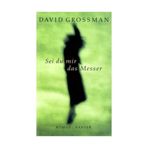 David Grossman - Sei du mir das Messer: Roman - Preis vom 20.10.2020 04:55:35 h