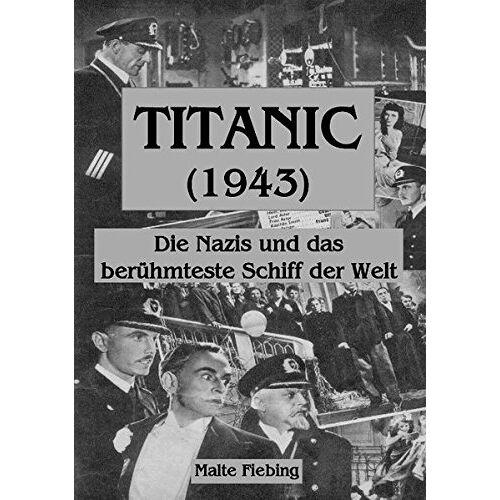 Malte Fiebing - TITANIC (1943): Die Nazis und das berühmteste Schiff der Welt - Preis vom 19.10.2020 04:51:53 h