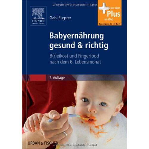 Gabi Eugster - Babyernährung gesund & richtig: B(r)eikost und Fingerfood nach dem 6. Lebensmonat - Preis vom 28.02.2021 06:03:40 h