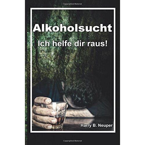 Neuper, Harry Bernd - Alkoholsucht - Ich helfe dir raus! - Preis vom 05.03.2021 05:56:49 h