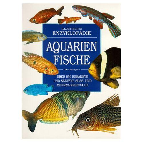 Gina Sandford - Aquarienfische. Über 650 bekannte und seltene Süss- und Meerwasserfische - Preis vom 27.02.2021 06:04:24 h