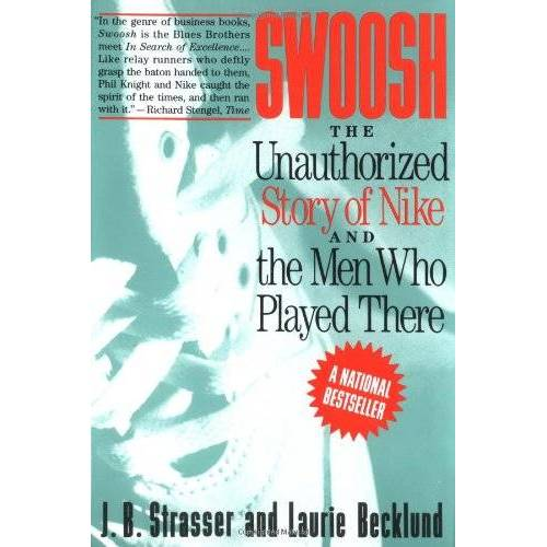 Strasser, J. B. - Swoosh: Unauthorized Story of Nike and the Men Who Played There, The: The Unauthorized Story of Nike and the Men Who Played There - Preis vom 26.02.2021 06:01:53 h