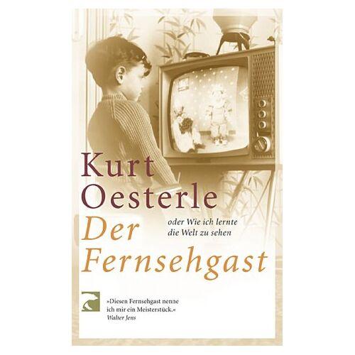 Kurt Oesterle - Der Fernsehgast: Oder Wie ich lernte die Welt zu sehen - Preis vom 05.09.2020 04:49:05 h